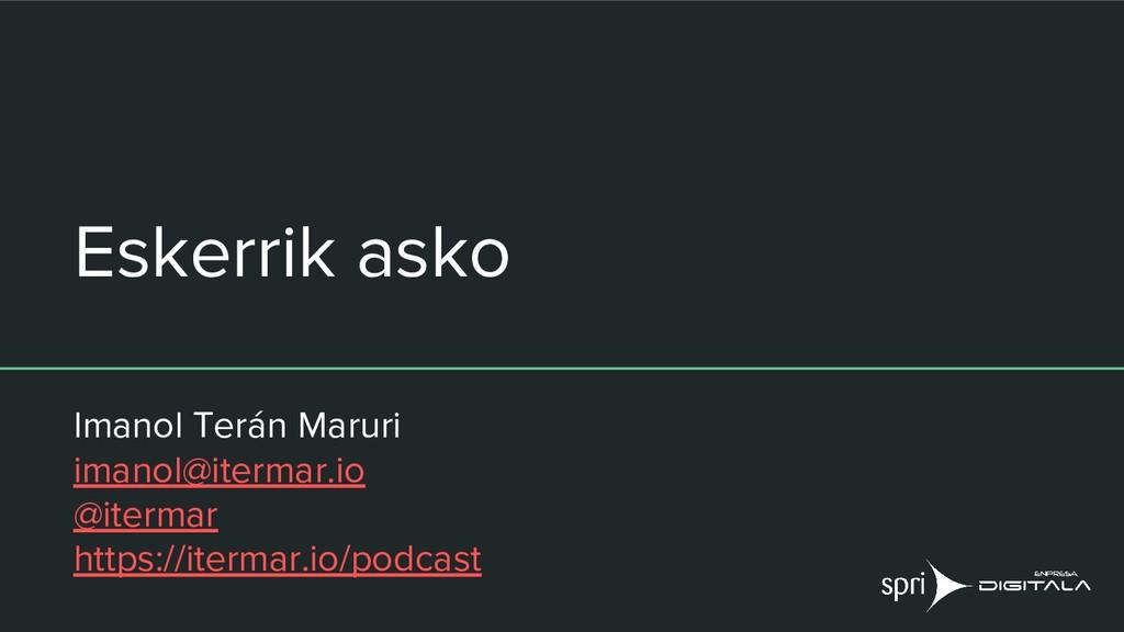 Eskerrik asko Imanol Terán Maruri imanol@iterma...