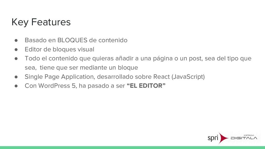 Key Features ● Basado en BLOQUES de contenido ●...