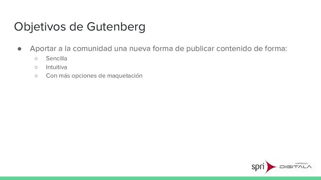 Objetivos de Gutenberg ● Aportar a la comunidad...