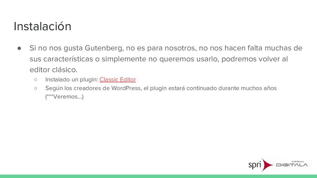 Instalación ● Si no nos gusta Gutenberg, no es ...