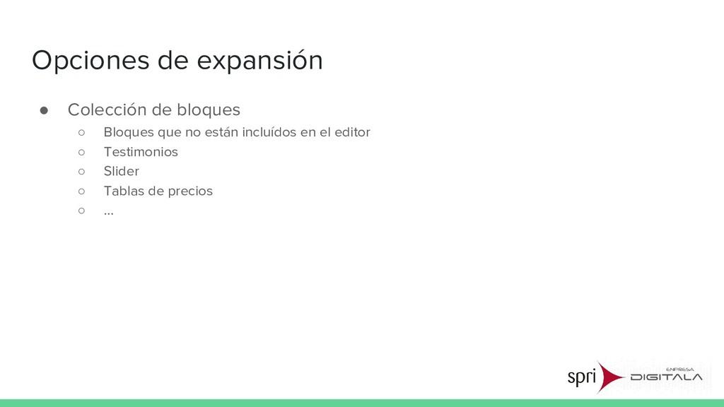 Opciones de expansión ● Colección de bloques ○ ...