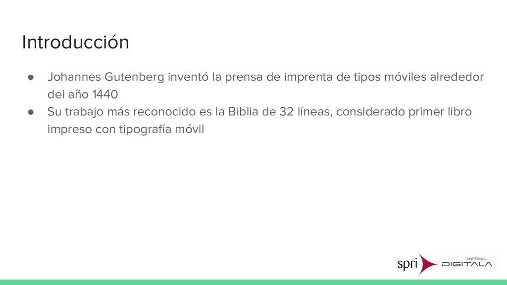 Introducción ● Johannes Gutenberg inventó la pr...