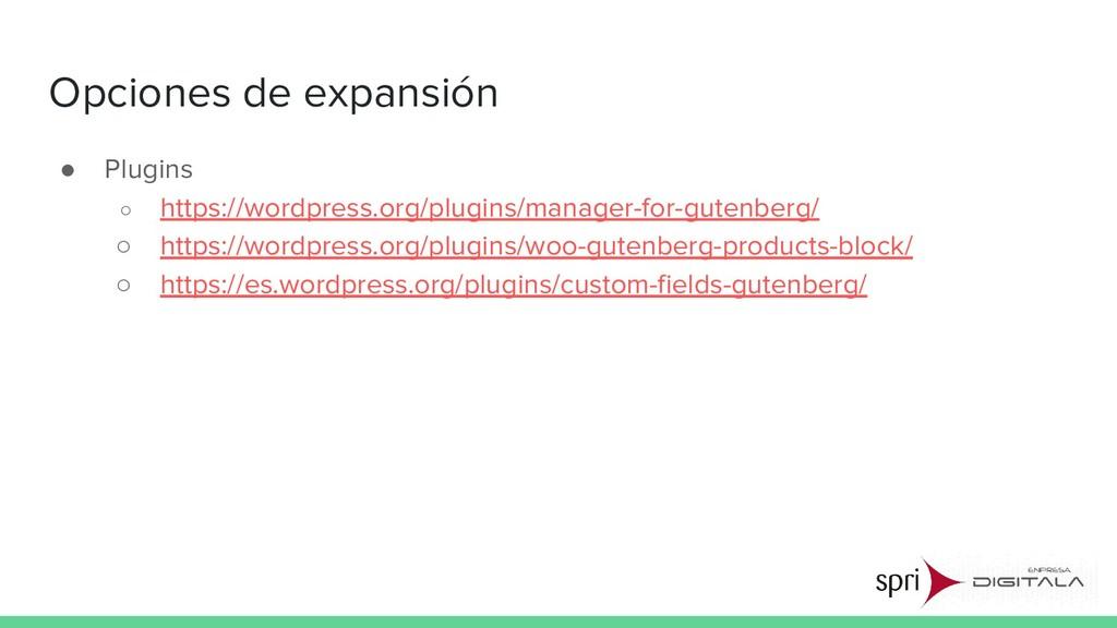 Opciones de expansión ● Plugins ○ https://wordp...