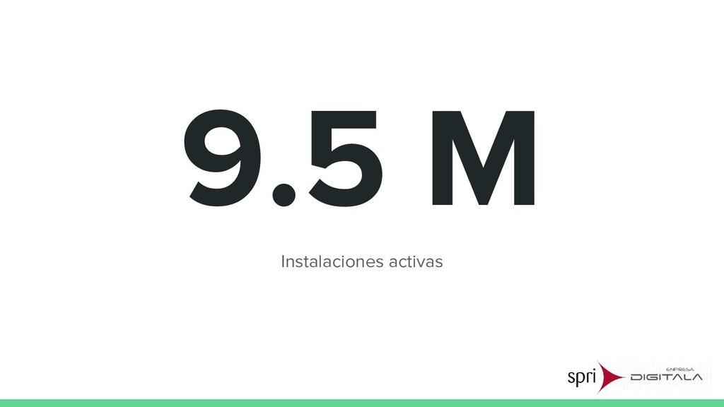 9.5 M Instalaciones activas