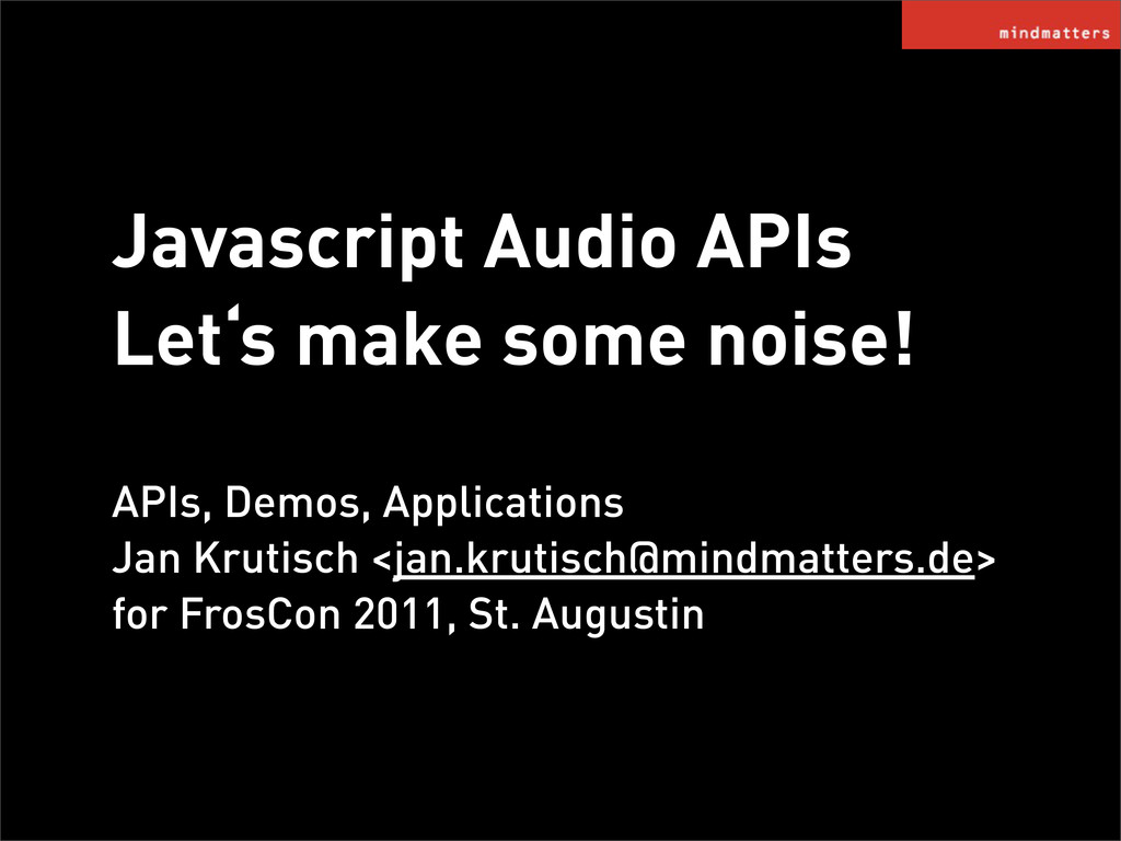 Javascript Audio APIs Let's make some noise! AP...