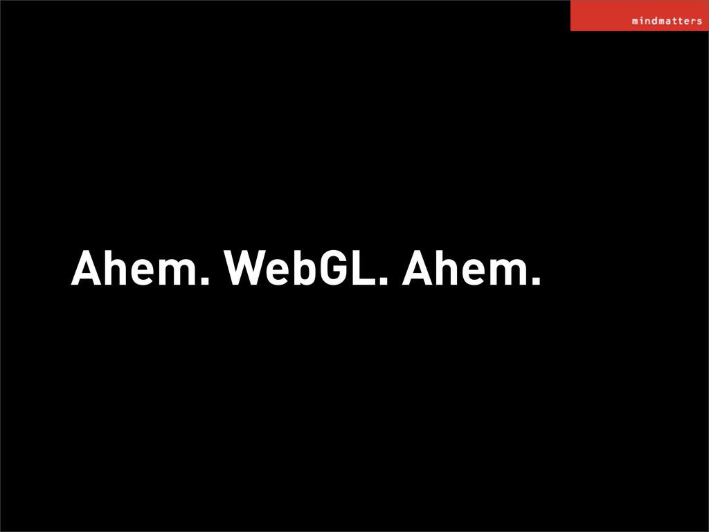 Ahem. WebGL. Ahem.