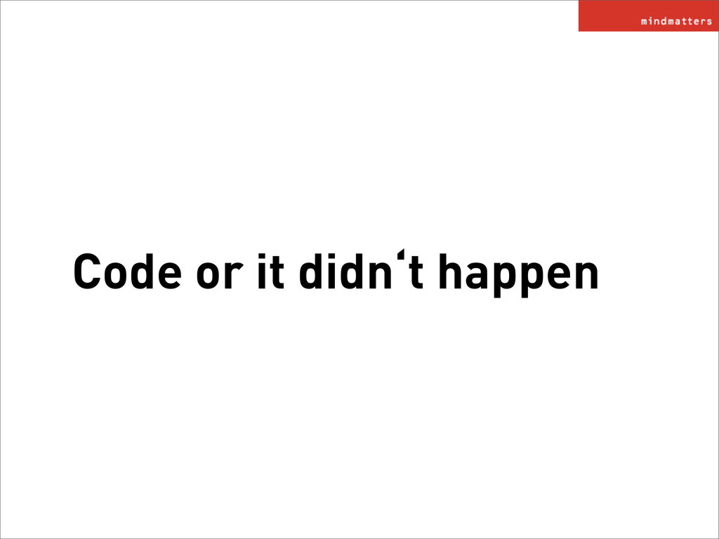 Code or it didn't happen