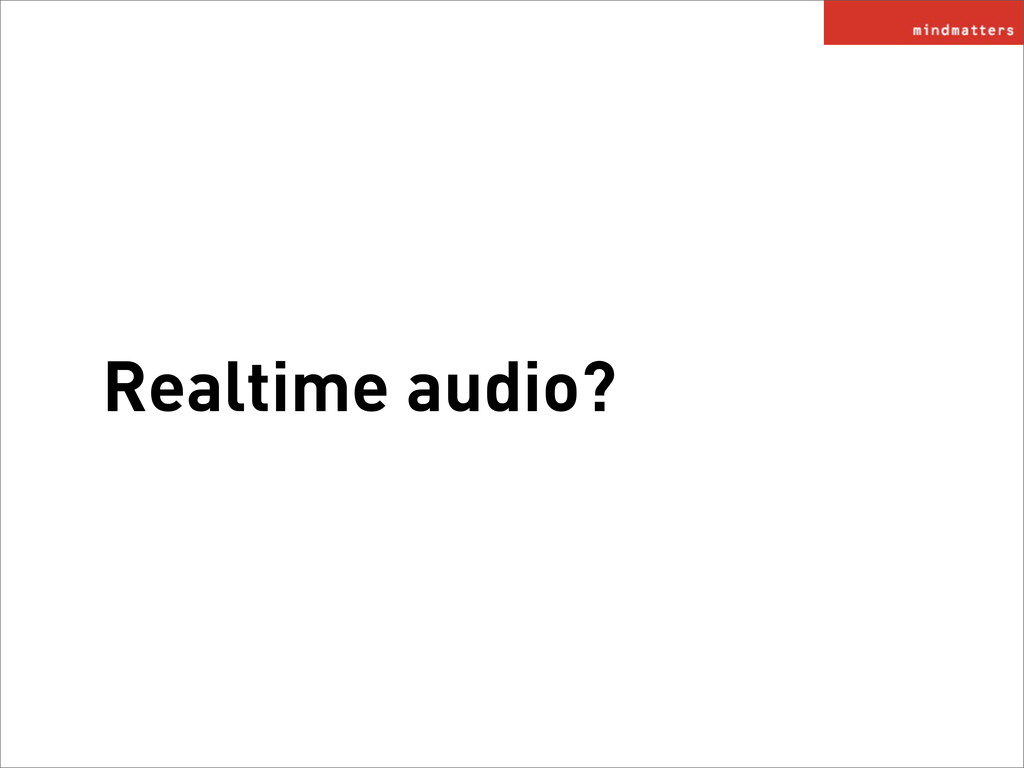 Realtime audio?