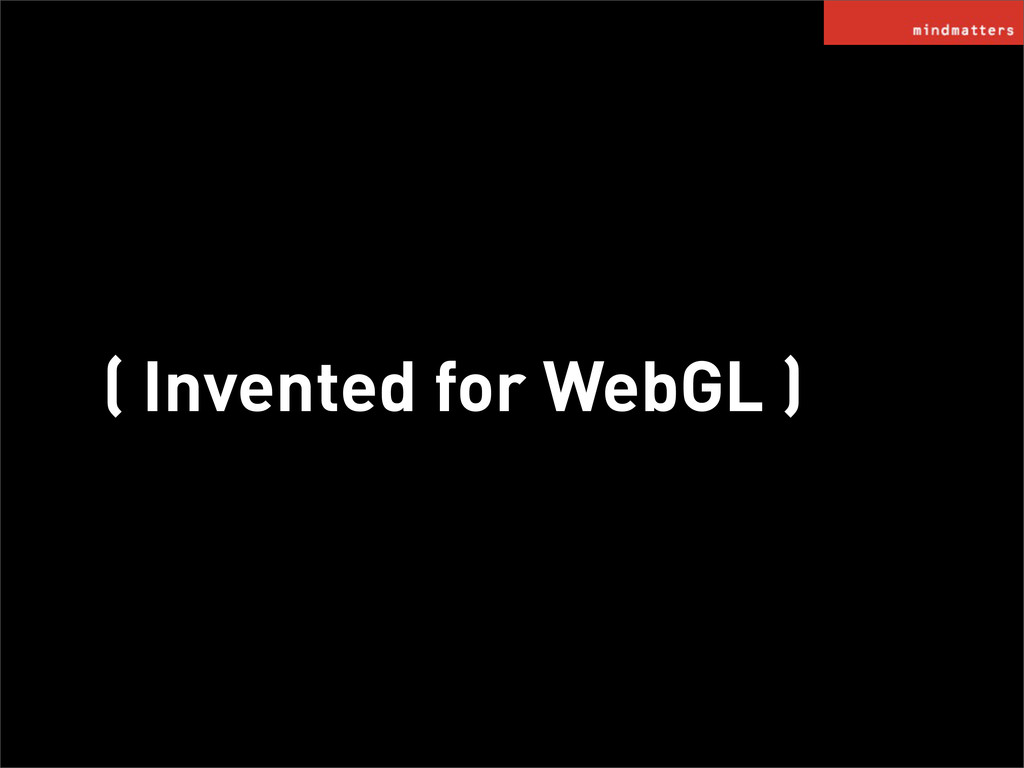 ( Invented for WebGL )