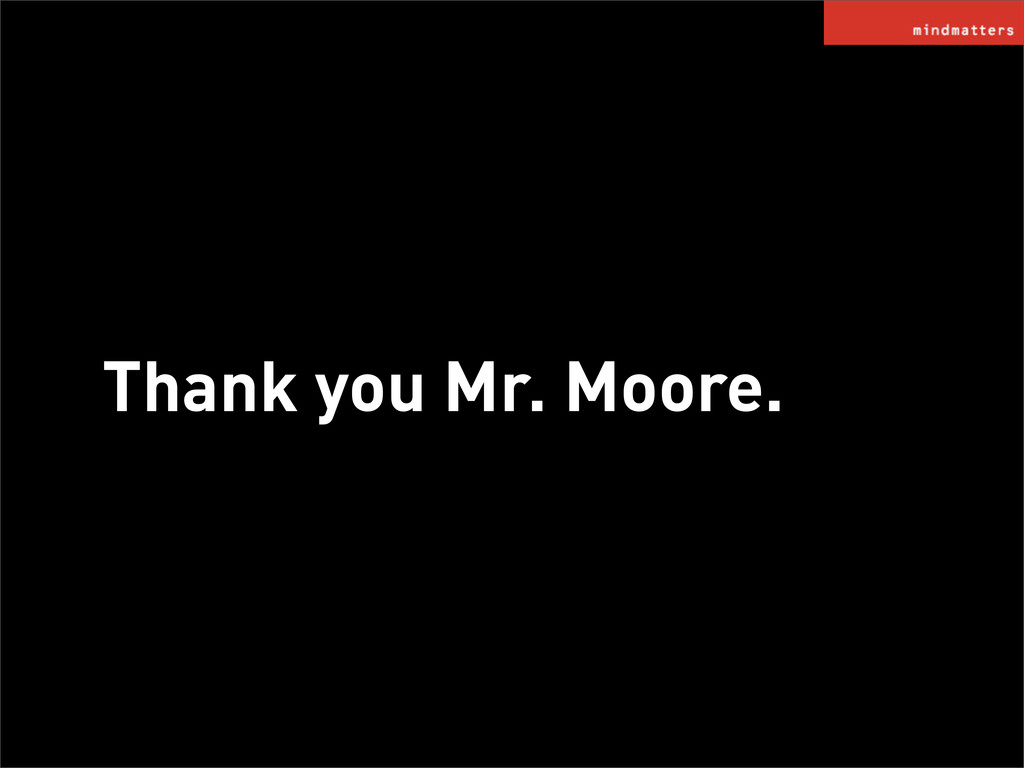 Thank you Mr. Moore.
