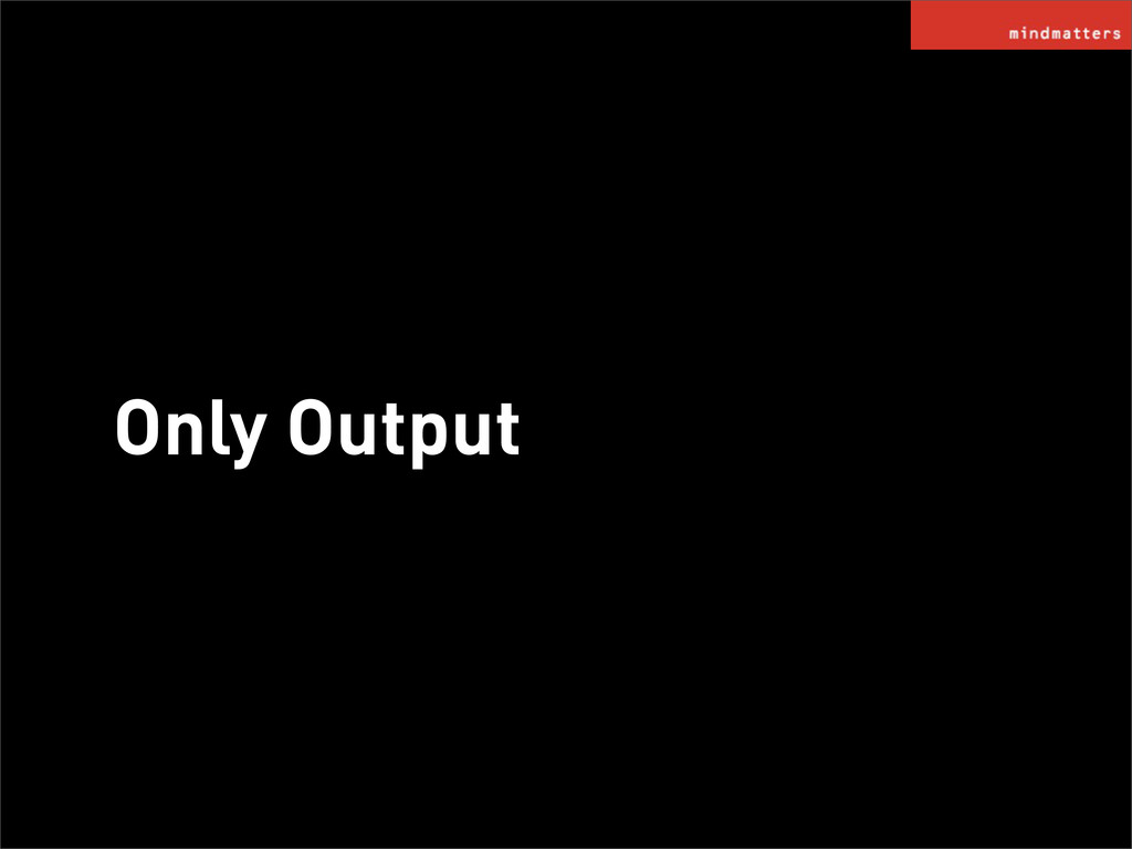 Only Output