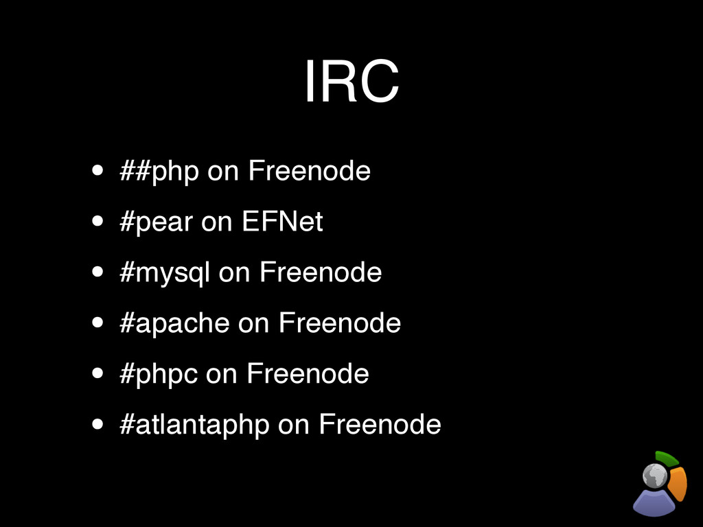 IRC • ##php on Freenode • #pear on EFNet • #mys...