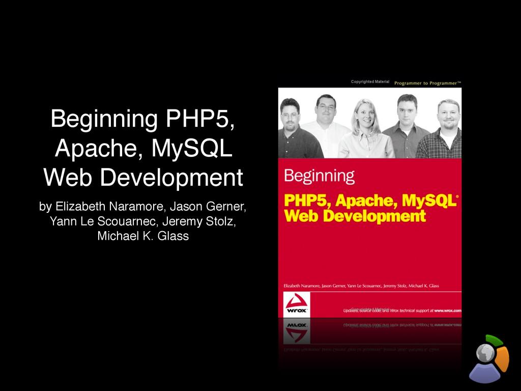 Beginning PHP5, Apache, MySQL Web Development b...