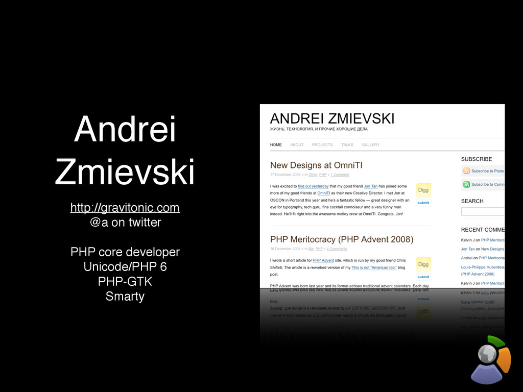 Andrei Zmievski http://gravitonic.com @a on twi...