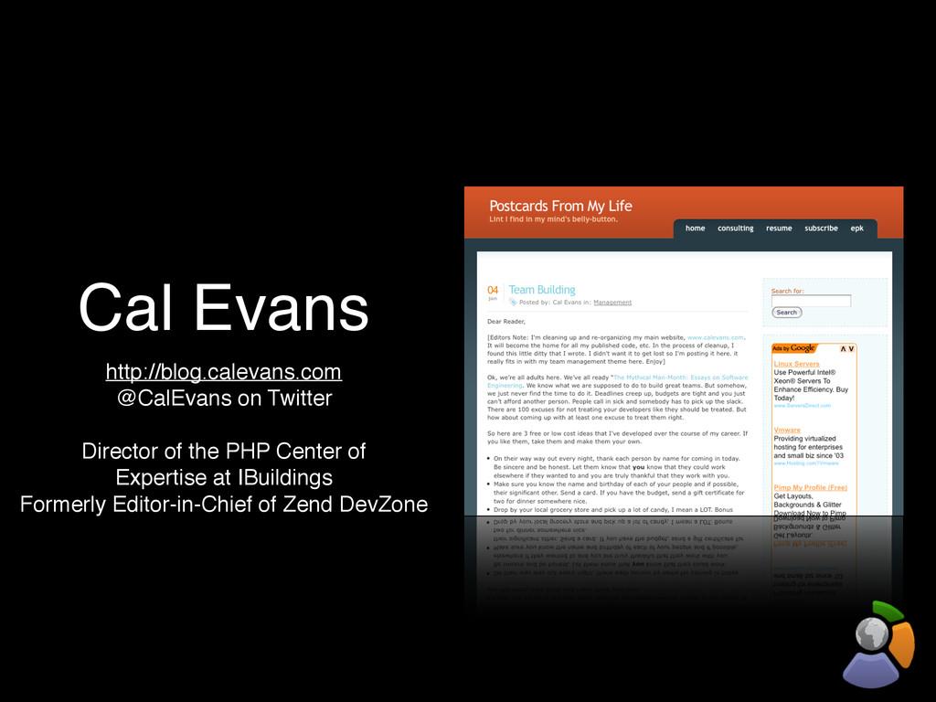 Cal Evans http://blog.calevans.com @CalEvans on...