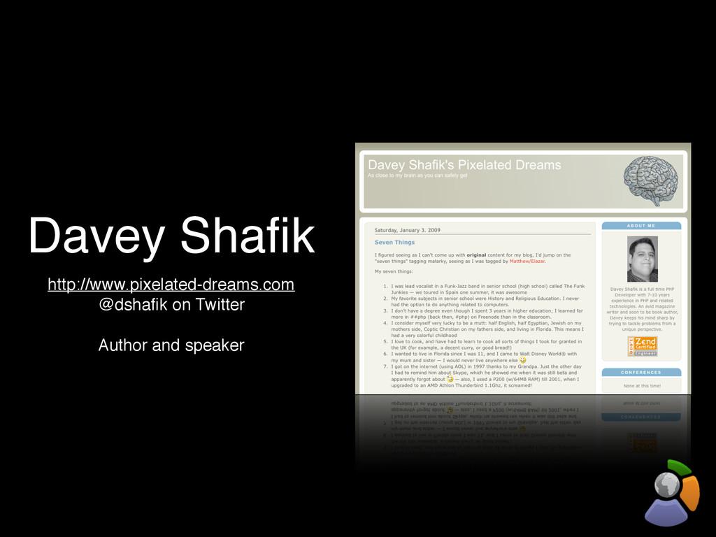 Davey Shafik http://www.pixelated-dreams.com @ds...