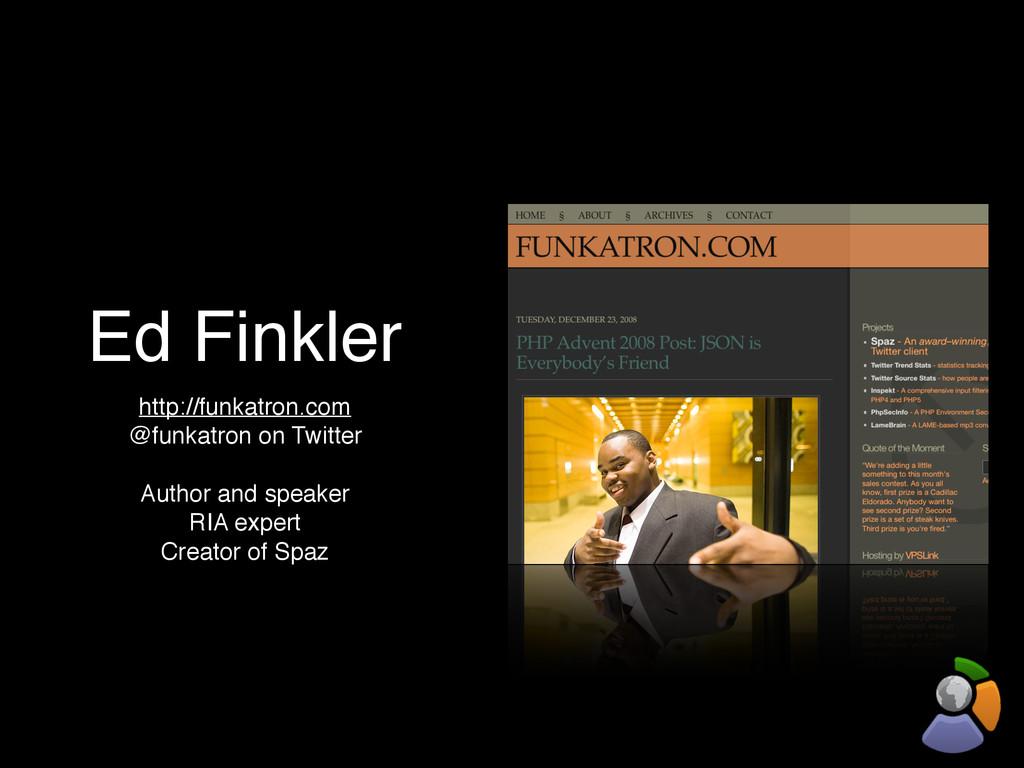 Ed Finkler http://funkatron.com @funkatron on T...