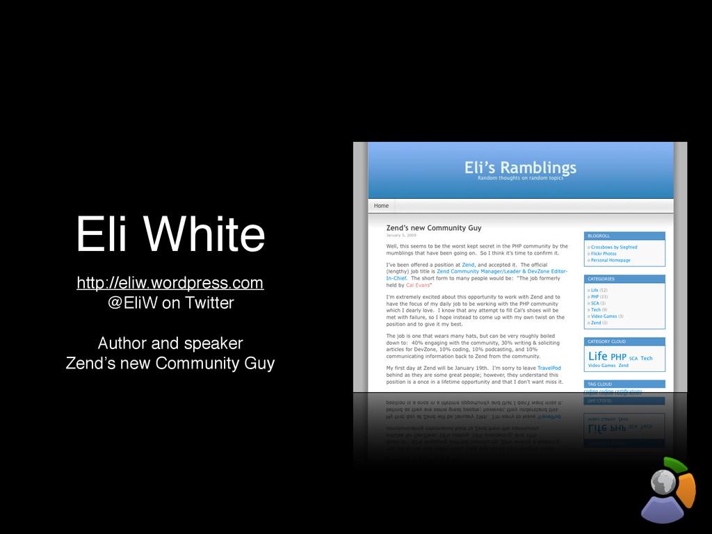 Eli White http://eliw.wordpress.com @EliW on Tw...