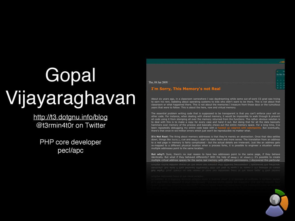 Gopal Vijayaraghavan http://t3.dotgnu.info/blog...