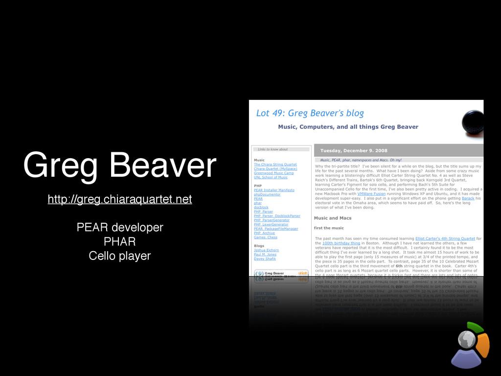 Greg Beaver http://greg.chiaraquartet.net PEAR ...