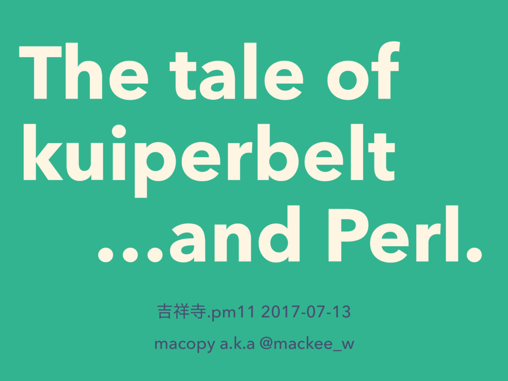 The tale of kuiperbelt …and Perl. ٢.pm11 2017...