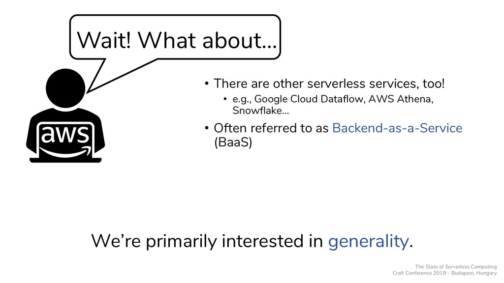 Wait! What about… • There are other serverless ...