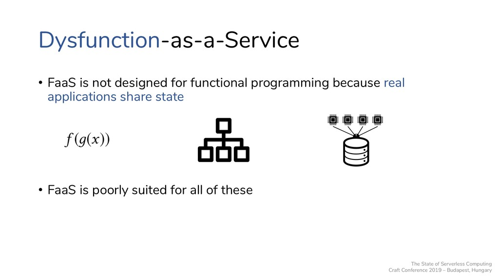 Dysfunction-as-a-Service • FaaS is not designed...