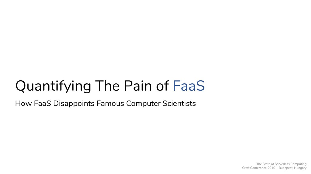 Quantifying The Pain of FaaS How FaaS Disappoin...