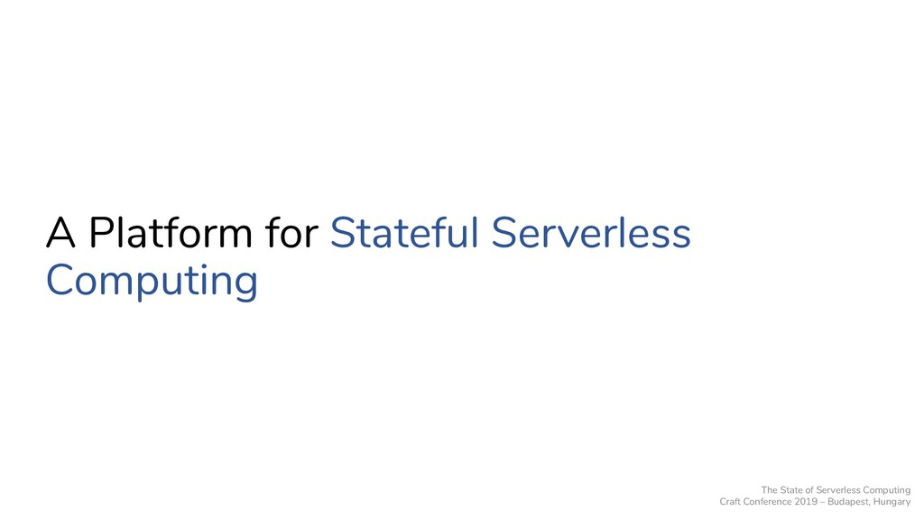A Platform for Stateful Serverless Computing Th...
