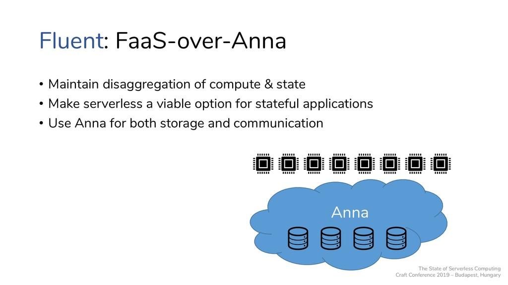 Fluent: FaaS-over-Anna • Maintain disaggregatio...