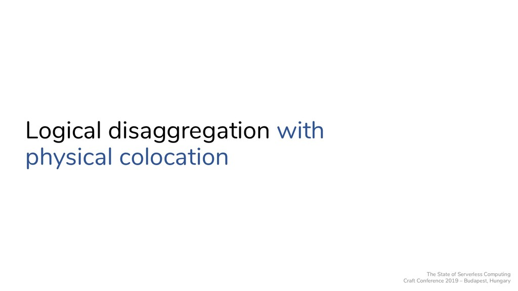Logical disaggregation with physical colocation...