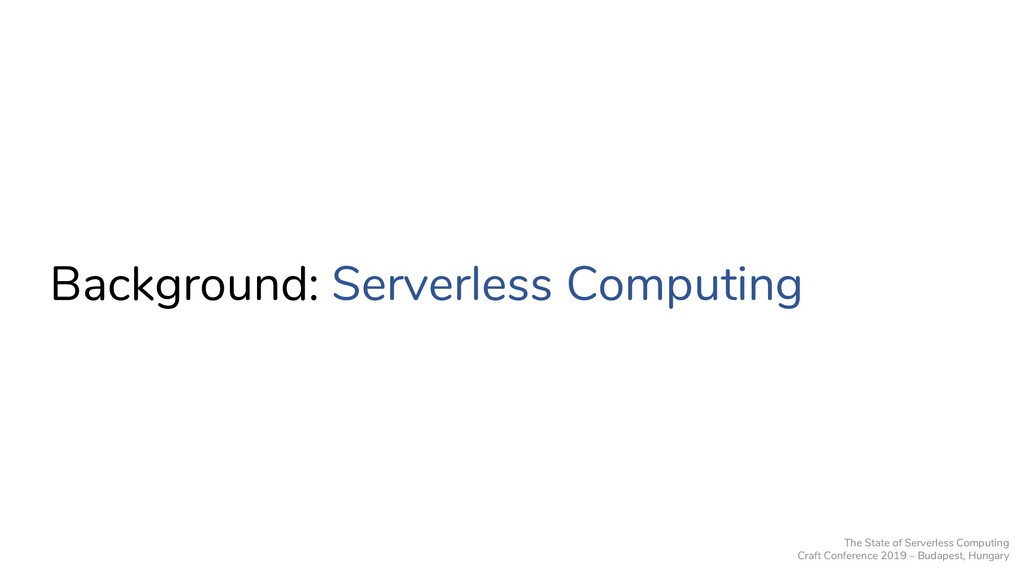 Background: Serverless Computing The State of S...