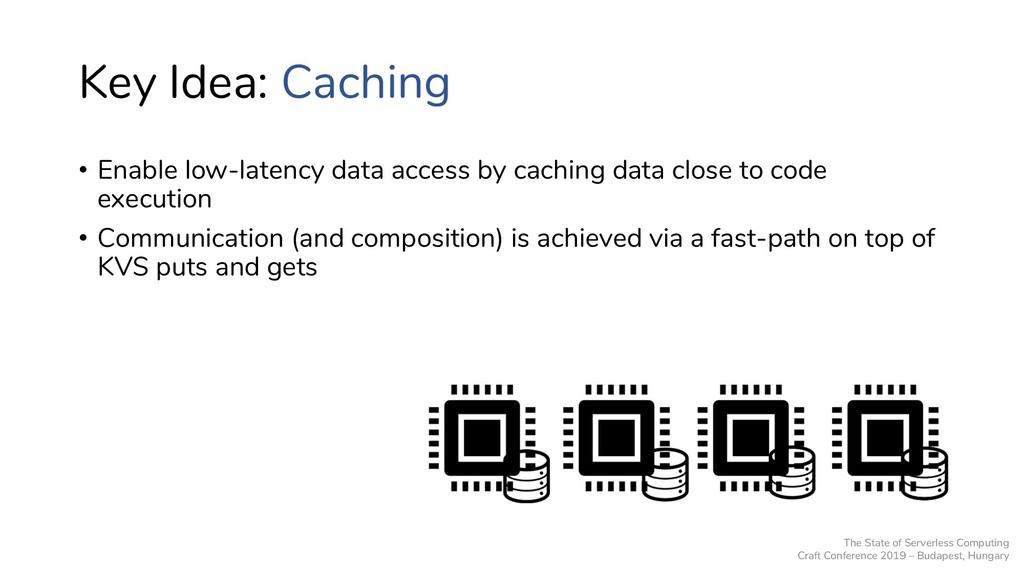 Key Idea: Caching • Enable low-latency data acc...