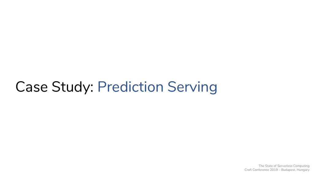Case Study: Prediction Serving The State of Ser...