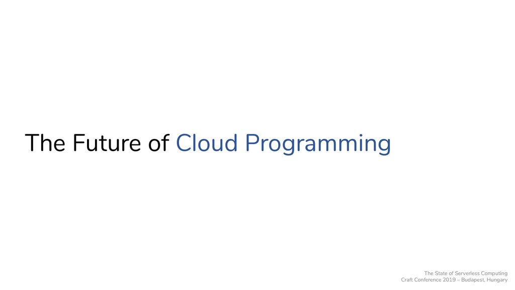 The Future of Cloud Programming The State of Se...