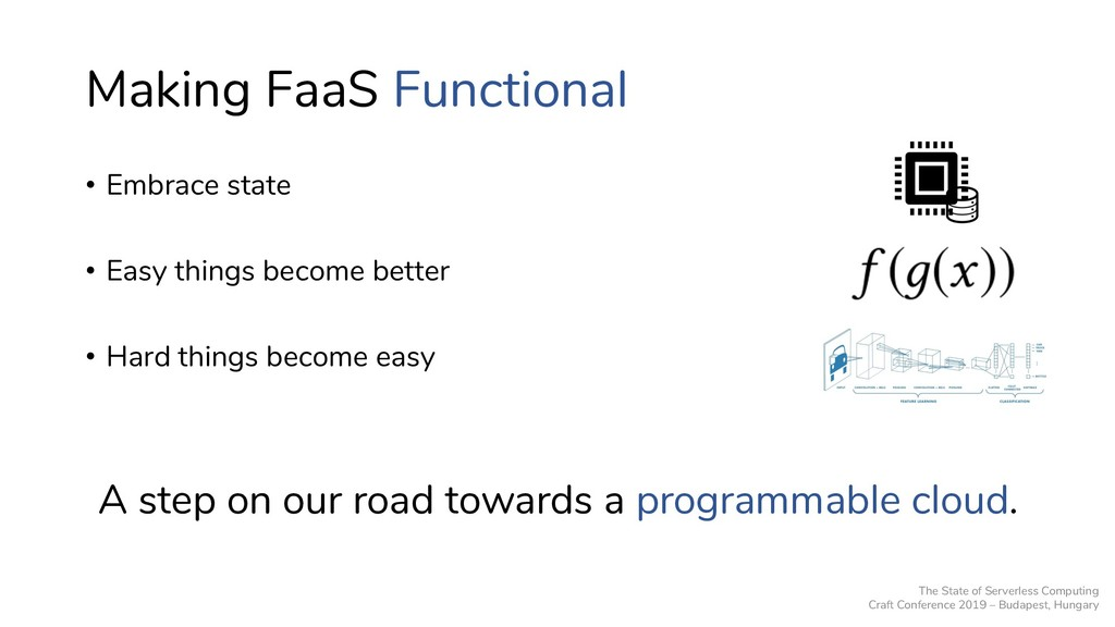 Making FaaS Functional • Embrace state • Easy t...