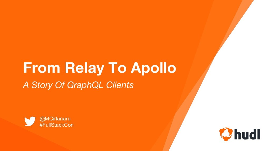 From Relay To Apollo A Story Of GraphQL Clients...