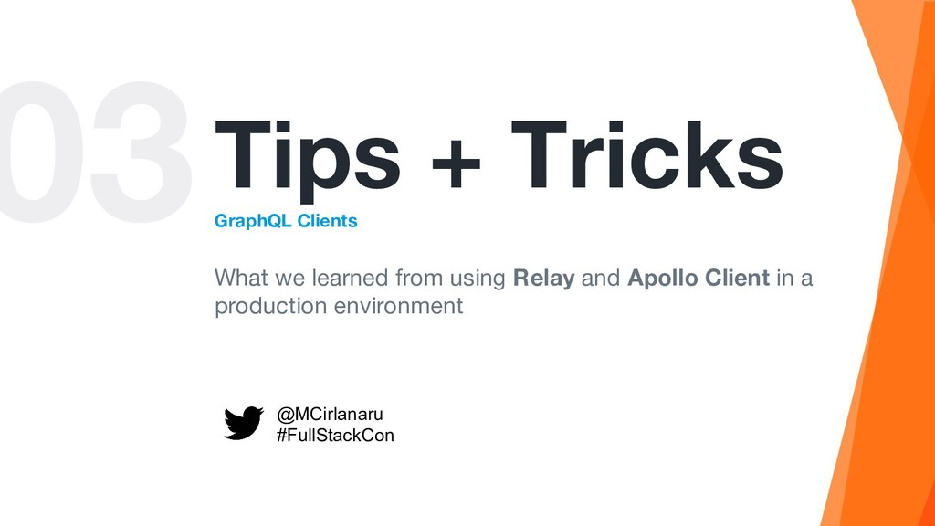 03Tips + Tricks GraphQL Clients What we learned...