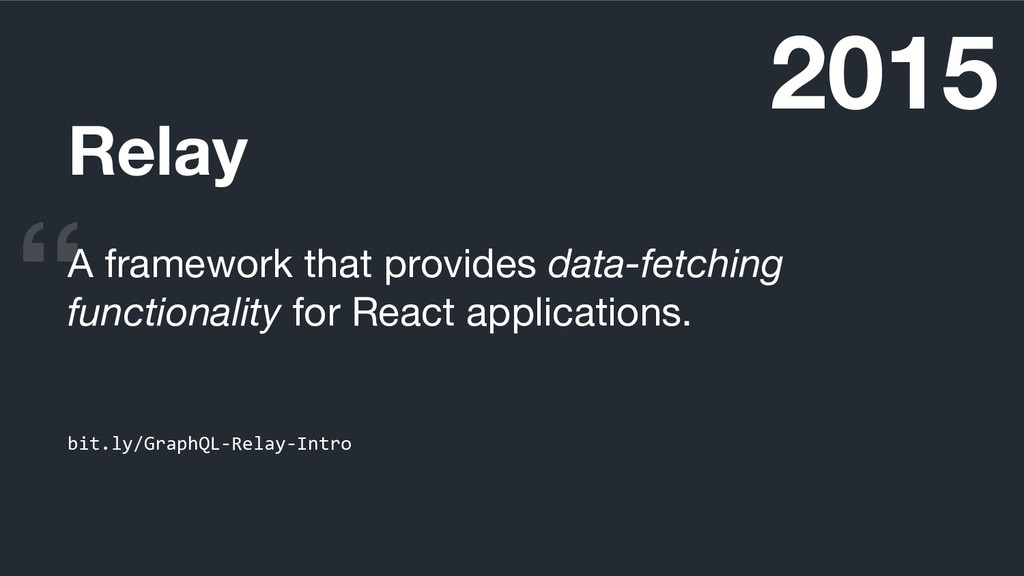 Relay A framework that provides data-fetching f...
