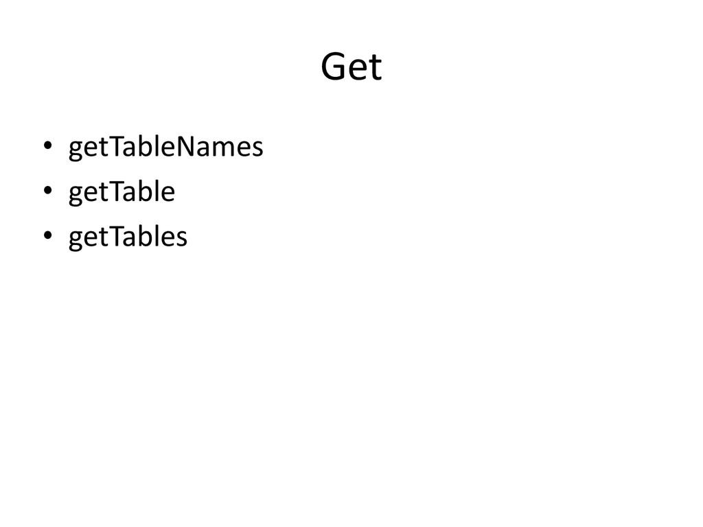Get • getTableNames • getTable • getTables