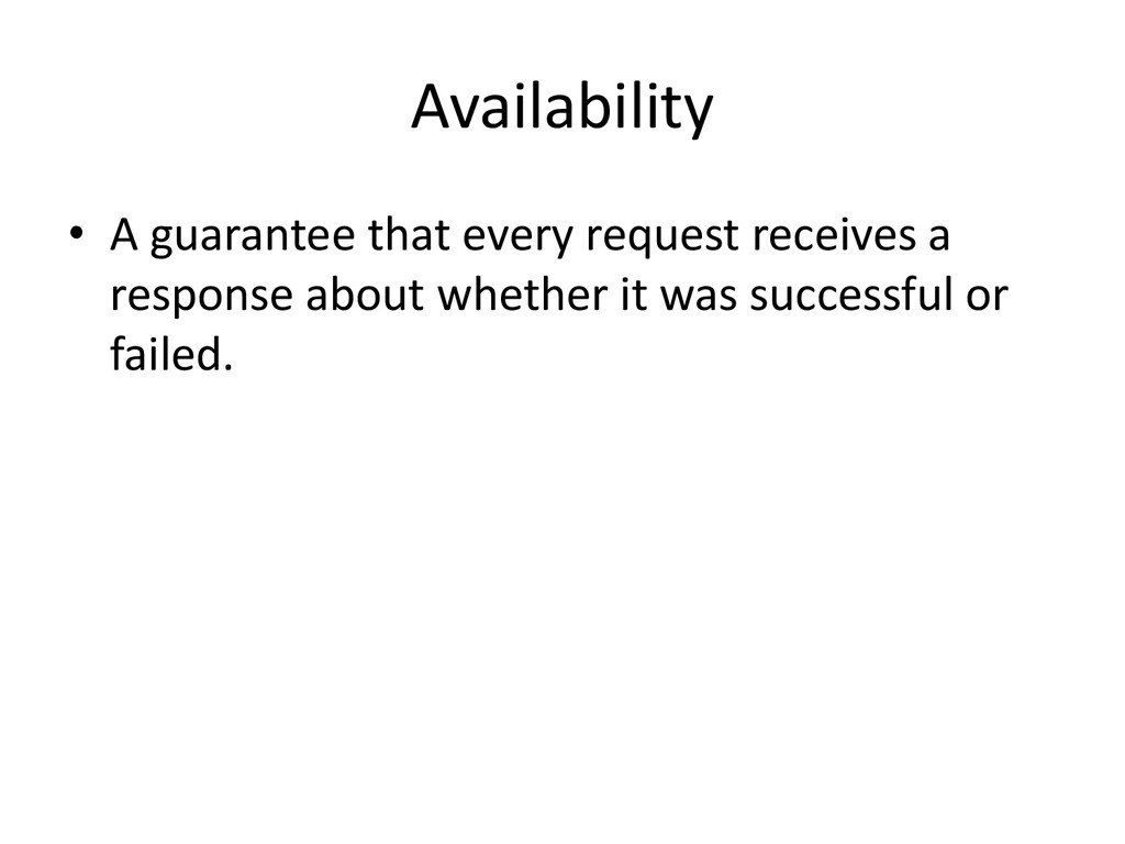 Availability • A guarantee that every request r...