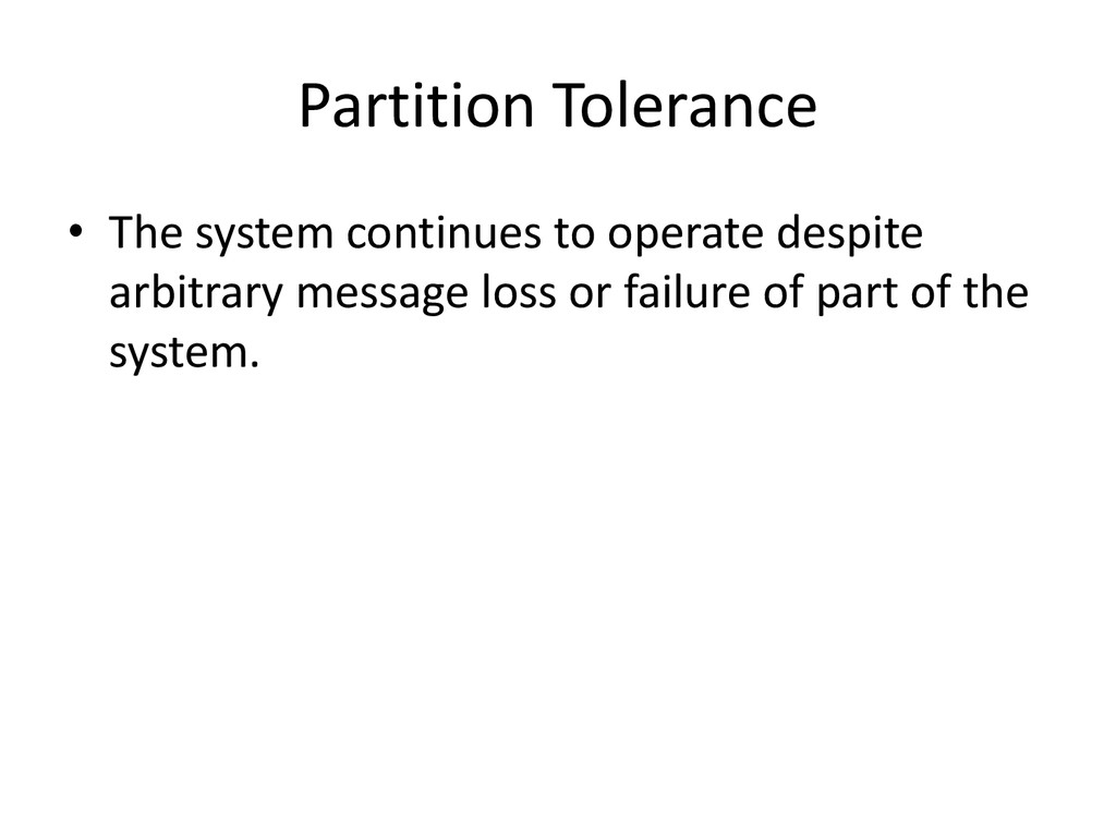 Partition Tolerance • The system continues to o...