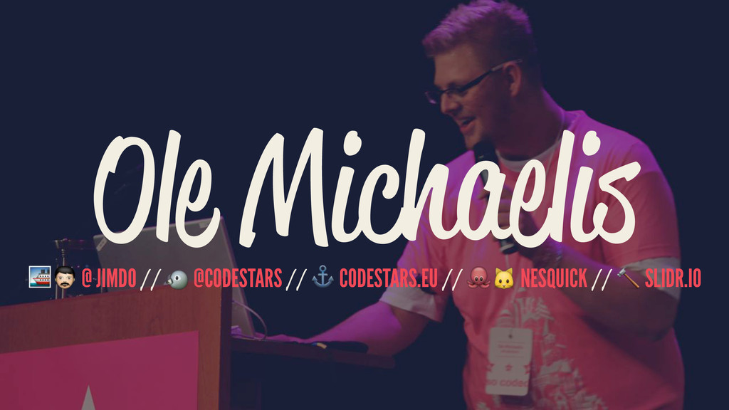 "Ole Michaelis !"" @ JIMDO // # @CODESTARS // ⚓️ ..."
