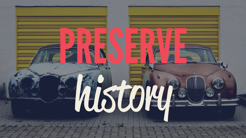 PRESERVE history