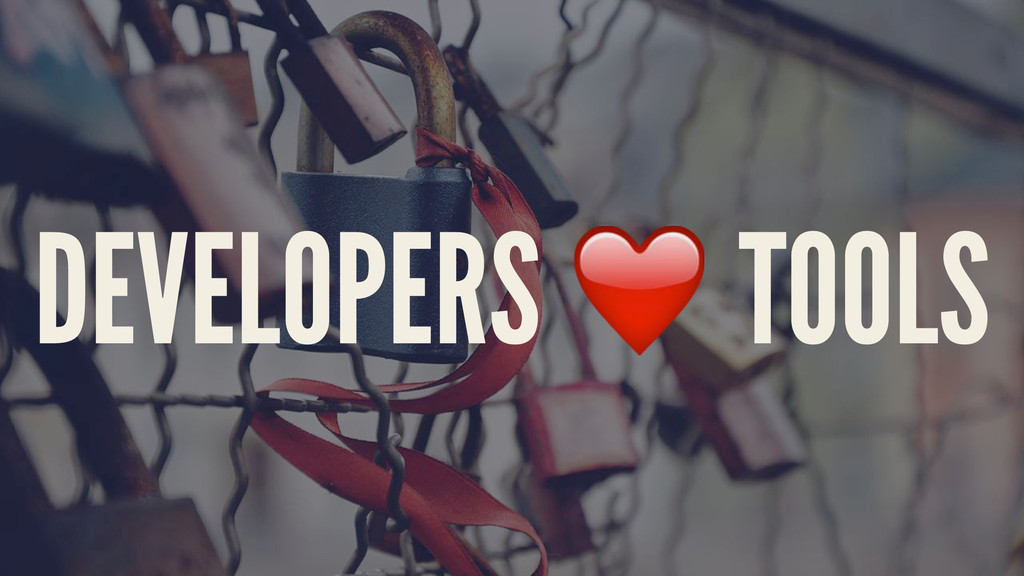 DEVELOPERS ❤️ TOOLS