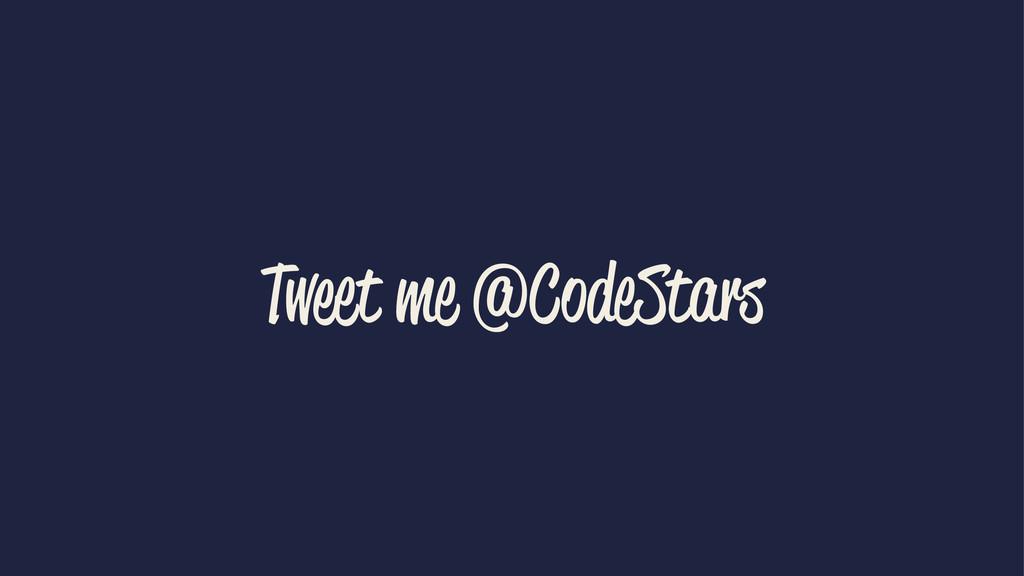 Tweet me @CodeStars