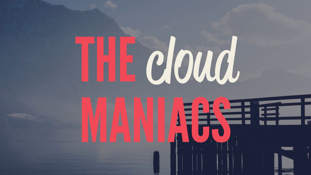 THE cloud MANIACS