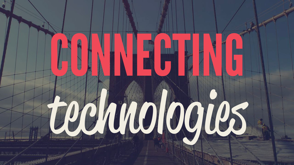 CONNECTING technologies