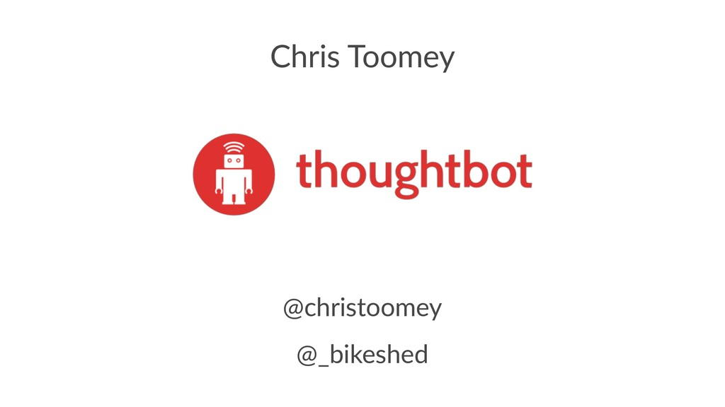Chris Toomey @christoomey @_bikeshed