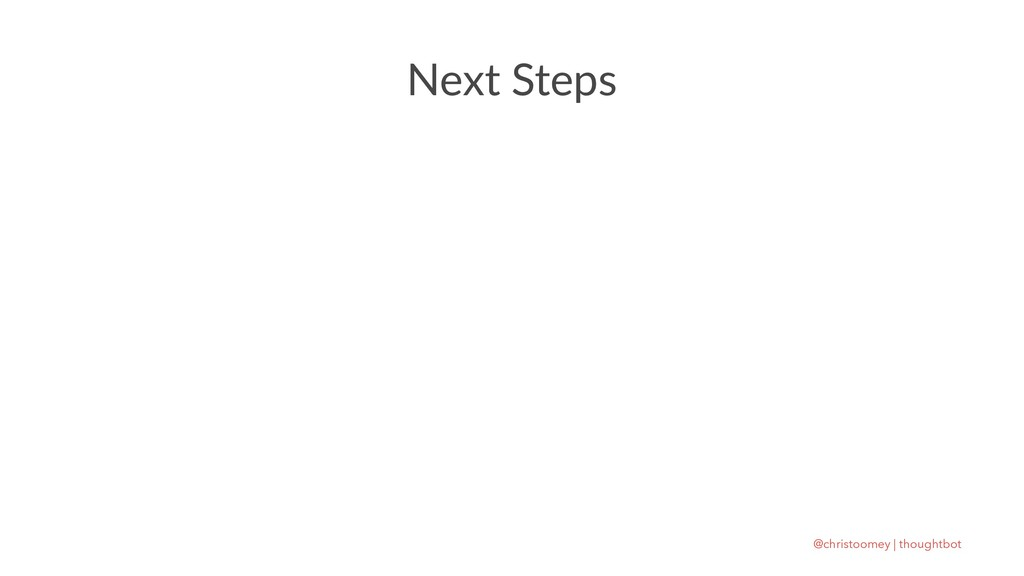 Next Steps @christoomey | thoughtbot